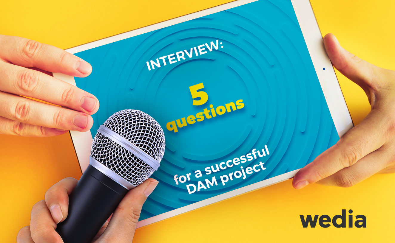 Five questions to help you plan your DAM project; answers from a Wedia expert